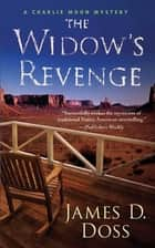 The Widow's Revenge - A Charlie Moon Mystery ebook by James D. Doss