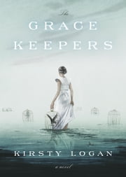 The Gracekeepers - A Novel ebook by Kirsty Logan