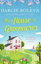 The House at Greenacres - An uplifting, cosy Cornish romance ebook by Darcie Boleyn