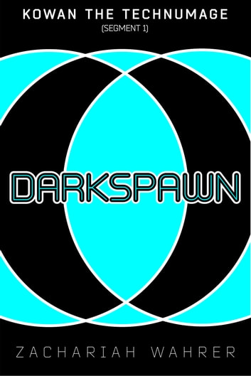 Darkspawn (Kowan the Technumage: Segment 1) ebook by Zachariah Wahrer
