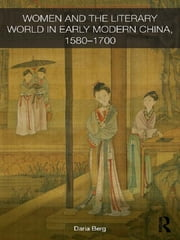 Women and the Literary World in Early Modern China, 1580-1700 ebook by Daria Berg