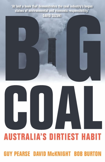 Big Coal - Australia's Dirtiest Habit ebook by Guy Pearse,David McKnight,Bob Burton
