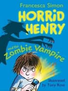 Horrid Henry and the Zombie Vampire - Book 20 ebook by Francesca Simon, Tony Ross