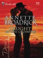 Caught in the Crossfire ebook by Annette Broadrick