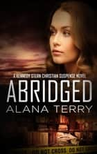 Abridged - Bestselling Christian Fiction ebook by Alana Terry