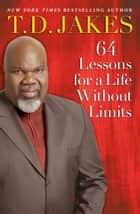 64 Lessons for a Life Without Limits ebook by T.D. Jakes