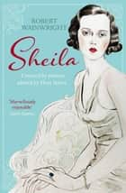 Sheila - The Australian ingenue who bewitched British society ebook by Robert Wainwright