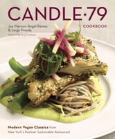 Candle 79 Cookbook - Modern Vegan Classics from New York's Premier Sustainable Restaurant ebook by Joy Pierson,Angel Ramos,Jorge Pineda