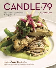 Candle 79 Cookbook - Modern Vegan Classics from New York's Premier Sustainable Restaurant ebook by Joy Pierson,Angel Ramos,Jorge Pineda,Rory Freedman