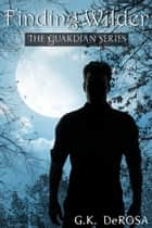 Finding Wilder: A Guardian Series Novella ebook by G.K. DeRosa