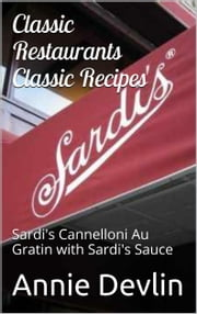 Classic Restaurants, Classic Recipes - Sardi's Cannelloni Au Gratin with Sardi's Sauce ebook by Annie Devlin