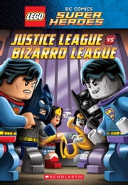 Justice League vs. Bizarro League (LEGO DC Super Heroes: Chapter Book) ebook by J. E. Bright,Scholastic