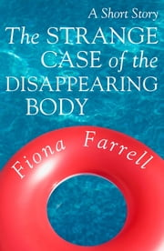 The Strange Case of the Disappearing Body ebook by Fiona Farrell