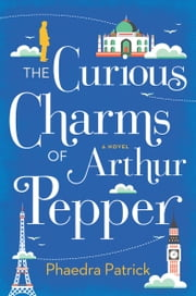 The Curious Charms of Arthur Pepper ebook by Phaedra Patrick
