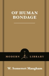 Of Human Bondage - (A Modern Library E-Book) ebook by W. Somerset Maugham