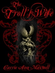 The Troll's Wife ebook by Carrie Ann Maxwell