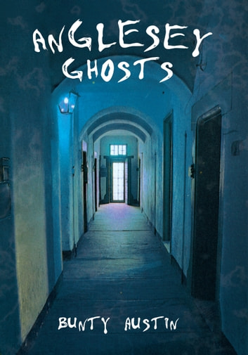 Anglesey Ghosts ebook by Bunty Austin