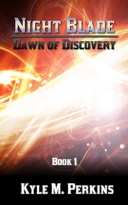 Night Blade: Dawn of Discovery ebook by Kyle M. Perkins