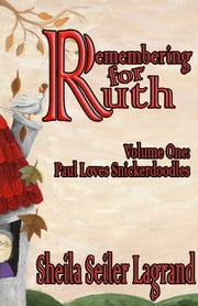 Remembering for Ruth - Volume 1 - Paul Loves Snickerdoodles ebook by Sheila Seiler Lagrand
