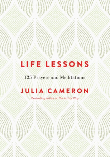 Life Lessons - 125 Prayers and Meditations ebook by Julia Cameron