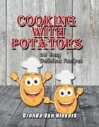 Cooking With Potatoes: 63 Easy Delicious Recipes ebook by Brenda Van Niekerk