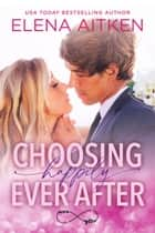 Choosing Happily Ever After ebook by Elena Aitken