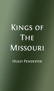 Kings of the Missouri (Illustrated) ebook by Hugh Pendexter,Kenneth M. Ballantyne Illustrator