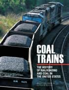 Coal Trains - The History of Railroading and Coal in the United States ebook by Brian Solomon, Patrick Yough