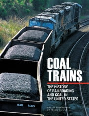 Coal Trains - The History of Railroading and Coal in the United States ebook by Brian Solomon,Patrick Yough