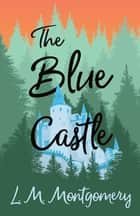 The Blue Castle eBook by Lucy Maud Montgomery
