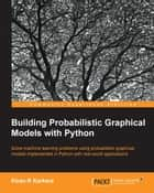 Building Probabilistic Graphical Models with Python ebook by Kiran R Karkera