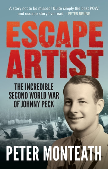Escape Artist - The incredible Second World War of Johnny Peck ebook by Peter Monteath