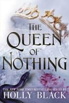 The Queen of Nothing (The Folk of the Air #3) 電子書籍 by Holly Black