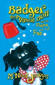 Badger the Mystical Mutt and the Flying Fez ebook by McNicol and Jackson