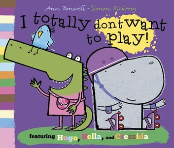 I Totally Don't Want to Play ebook by Ann Bonwill