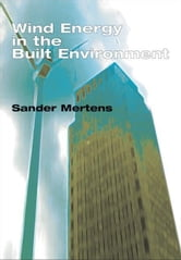 Wind Energy in the Built Environment: Concentrator Effects of Buildings ebook by Multi-Science Publishing, Publishing