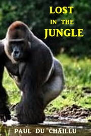 Lost in the Jungle ebook by Paul du Chaillu