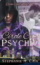 Circle City Psychic ebook by Stephanie A. Cain