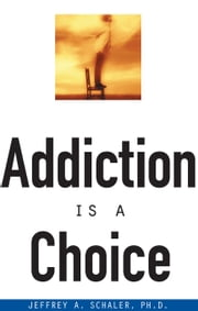 Addiction Is a Choice ebook by Ph.D. Jeffrey A. Schaler