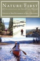 Nature First - Outdoor Life the Friluftsliv Way ebook by Bob Henderson, Nils Vikander