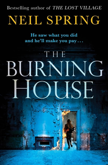 The Burning House - A Gripping And Terrifying Thriller, Based on a True Story! ebook by Neil Spring