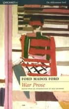 The War Prose ebook by Ford Madox Ford, Max Saunders
