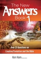 The New Answers Book Volume 1 - Over 25 Questions on Creation/Evolution and the Bible ebook by Ken Ham