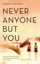 Never Anyone But You ebook by Rupert Thomson