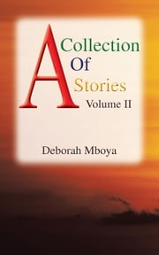A COLLECTION OF STORIES - VOLUME II ebook by DEBORAH MBOYA