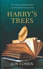 Harry's Trees - A Novel ebook by Jon Cohen