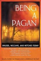 Being a Pagan: Druids, Wiccans, and Witches Today ebook by Ellen Evert Hopman,Lawrence Bond