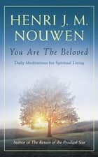 You are the Beloved - Daily Meditations for Spiritual Living eBook by Henri J. M. Nouwen