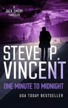 One Minute to Midnight (A Jack Emery Thriller—Book 4) ebooks by Steve P. Vincent