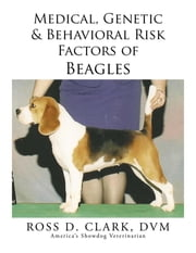 Medical, Genetic & Behavioral Risk Factors of Beagles ebook by ROSS D. CLARK, DVM